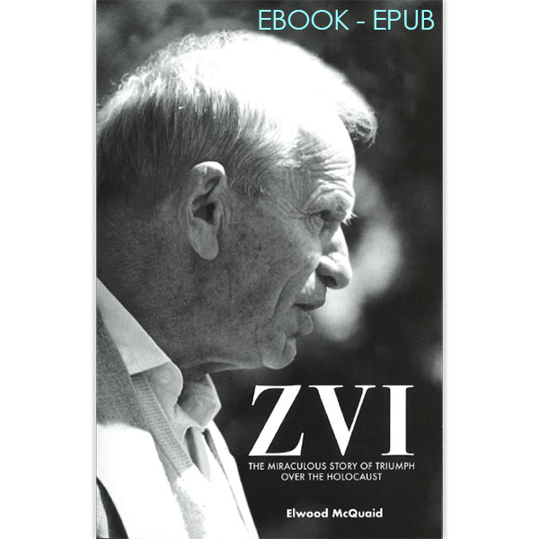 Zvi: The Miraculous Story of Triumph eBook - EPUB