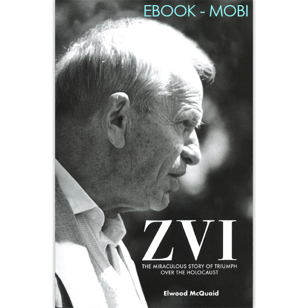 Zvi: The Miraculous Story of Triumph eBook - MOBI