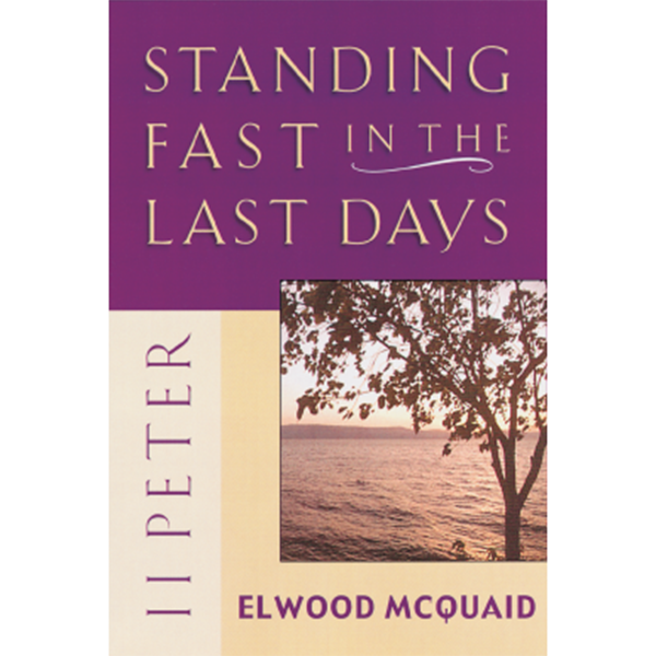 II Peter: Standing Fast In The Last Days